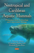 Neotropical & Caribbean Aquatic Mammals Perspectives from Archaeology & Conservation Biology
