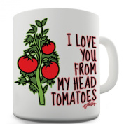 Twisted Envy I Love You From My Head Tomatoes Ceramic Mug