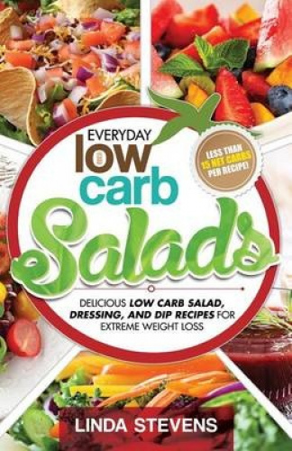 Low Carb Salads: Delicious Low Carb Salad, Dressing, and Dip Recipes for