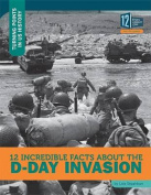 12 Incredible Facts about the D-Day Invasion