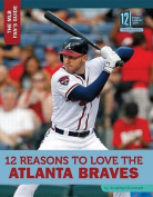 12 Reasons to Love the Atlanta Braves
