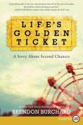 Life's Golden Ticket [Large Print]