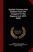 English Costume and Fashion from the Conquest to the Regency