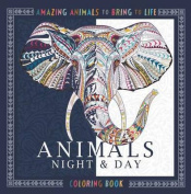 Animals Night & Day Coloring Book  : Amazing Animals to Bring to Life