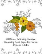 200 Stress Relieving Creative Colouring Book Pages for Grown Ups and Adults