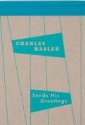 Charles Hasler Sends His Greetings