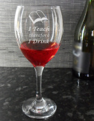 Funny Teacher Wine Glass Engraved with I Teach therefore I Drink