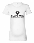 Women's Maternity 'I MAKE MILK..WHAT'S YOUR SUPERPOWER.' T-Shirt