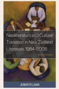 Neoliberalism and Cultural Transition in New Zealand Literature, 1984-2008