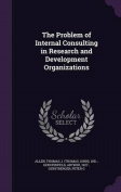 The Problem of Internal Consulting in Research and Development Organizations