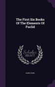 The First Six Books of the Elements of Fuclid