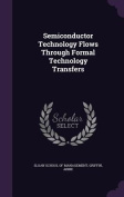 Semiconductor Technology Flows Through Formal Technology Transfers