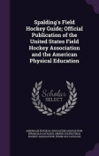Spalding's Field Hockey Guide; Official Publication of the United States Field Hockey Association and the American Physical Education