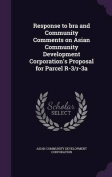 Response to Bra and Community Comments on Asian Community Development Corporation's Proposal for Parcel R-3/R-3a