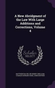 A New Abridgment of the Law with Large Additions and Corrections, Volume 4