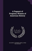 A Pageant of Progress; Women of American History