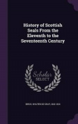 History of Scottish Seals from the Eleventh to the Seventeenth Century