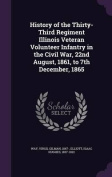 History of the Thirty-Third Regiment Illinois Veteran Volunteer Infantry in the Civil War, 22nd August, 1861, to 7th December, 1865