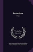 Foster Care: A Report