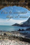 Con La Amistad Llego El Amor [Spanish]