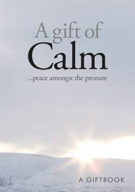 A Gift of Calm: ...Peace Amongst the Pressure (Treasures)
