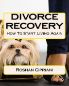 DIVORCE RECOVERY : How To Start Living Again