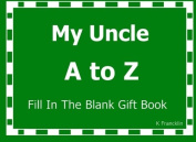 My Uncle A to Z Fill In The Blank Gift Book (A to Z Gift Books)