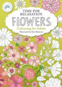 Time for Relaxation Colouring for Adults Flowers