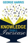 Knowledge Shall Increase