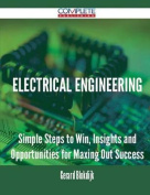 Electrical Engineering - Simple Steps to Win, Insights and Opportunities for Maxing Out Success