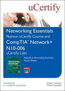 Networking Essentials,Pearson uCertify Course and CompTIA Network+ N10-006 uCertify Labs