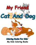 My Friend: Cat and Dog Coloring Books for Kids: Colorful Cats