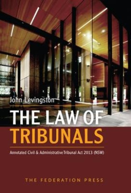 The Law of Tribunals: Annotated Civil and Administrative Tribunal Act 2013 (NSW)