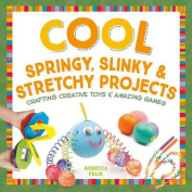 Cool Springy, Slinky, & Stretchy Projects  : Crafting Creative Toys & Amazing Games