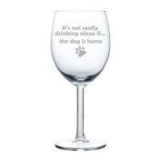 300ml Wine Glass Funny It's not really drinking alone if the dog is home