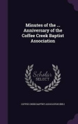 Minutes of the ... Anniversary of the Coffee Creek Baptist Association
