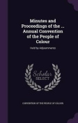 Minutes and Proceedings of the ... Annual Convention of the People of Colour
