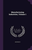 Manufacturing Industries, Volume 1
