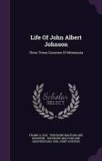 Life of John Albert Johnson