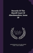Records of the Sheriff Court of Aberdeenshire, Issue 28