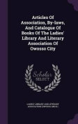 Articles of Association, By-Laws, and Catalogue of Books of the Ladies' Library and Literary Association of Owosso City