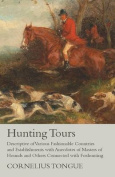 Hunting Tours - Descriptive of Various Fashionable Countries and Establishments with Anecdotes of Masters of Hounds and Others Connected with Foxhunting