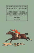 Sporting Society or Sporting Chat and Sporting Memories - Stories Humorous and Curious; Wrinkles of the Field and the Race-Course; Anecdotes of the Stable and the Kennel; With Numerous Practical Notes on Shooting and Fishing - Volume I