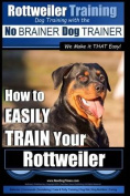 Rottweiler Training, Dog Training with the No Brainer Dog Trainer We Make It That Easy!