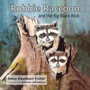 Robbie Raccoon and the Big Black Blob