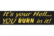 AzureGreen EBITY Its Your Hell You Burn In It Bumper Sticker