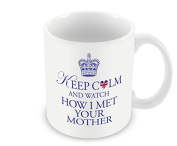 Keep Calm Mug - and Watch How I Met Your Mother