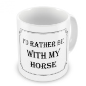 I'd Rather Be With My Horse Funny Novelty Gift Mug