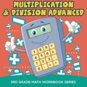 Multiplication & Division Advanced : 3rd Grade Math Workbook Series