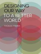 Designing Our Way to a Better World